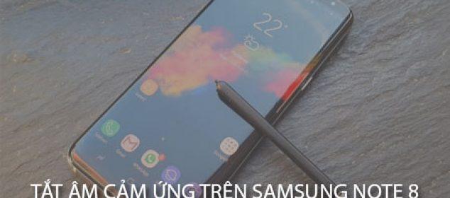 Lam Sao De Tat Am Thanh Cam Ung Tren May Samsung Galaxy Note 8 01