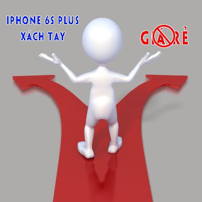 Không có khái niệm iPhone 6s Plus xách tay giá rẻ