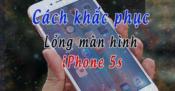 Cach Khac Phuc Loi Iphone 5s Bi Long Man Hinh 01